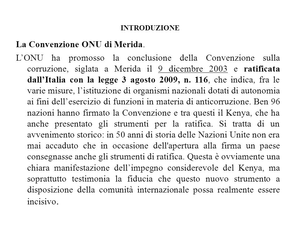 INTRODUZIONE La Convenzione ONU di Merida. LONU ha promosso la conclusione della Convenzione sulla corruzione, siglata a Merida il 9 dicembre 2003 e r