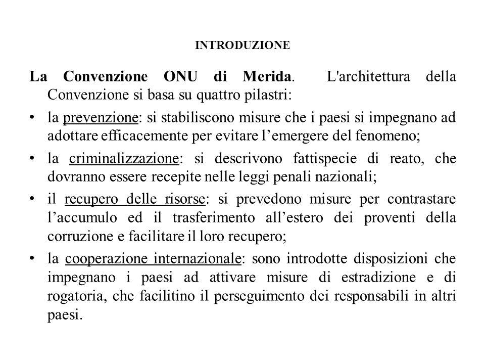 INTRODUZIONE La Convenzione ONU di Merida. L'architettura della Convenzione si basa su quattro pilastri: la prevenzione: si stabiliscono misure che i