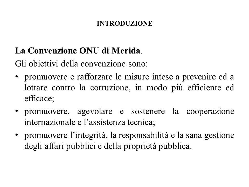 INTRODUZIONE La Convenzione ONU di Merida. Gli obiettivi della convenzione sono: promuovere e rafforzare le misure intese a prevenire ed a lottare con