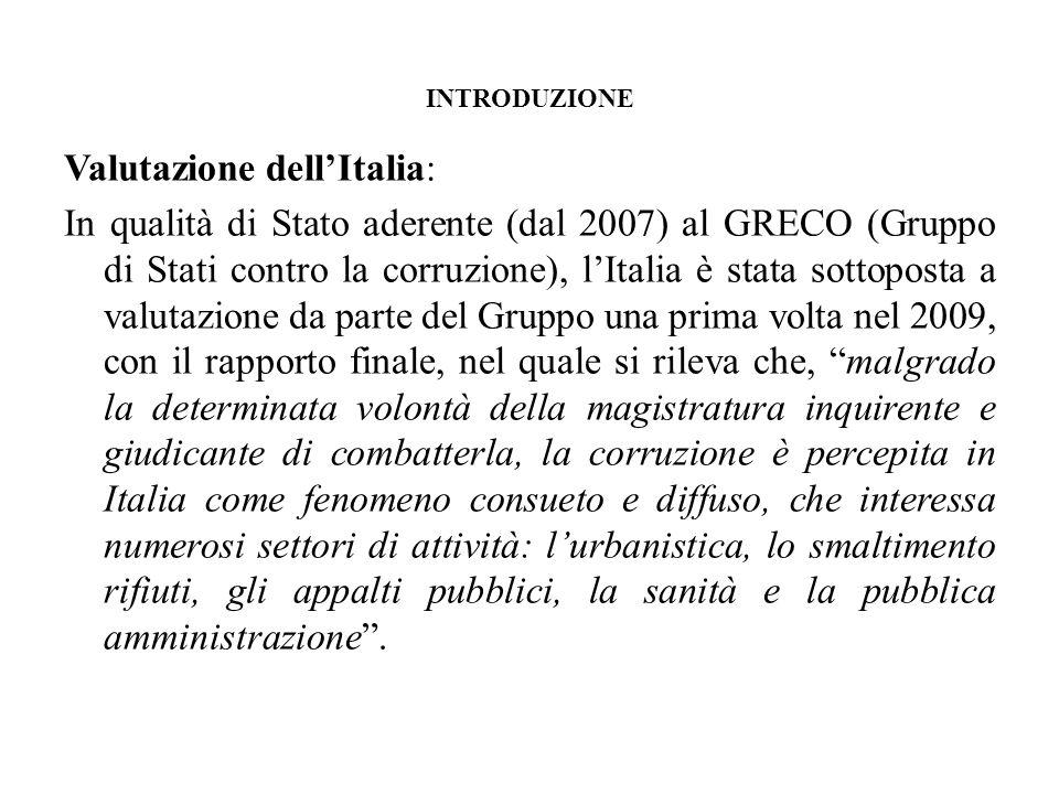 INTRODUZIONE Valutazione dellItalia: In qualità di Stato aderente (dal 2007) al GRECO (Gruppo di Stati contro la corruzione), lItalia è stata sottopos