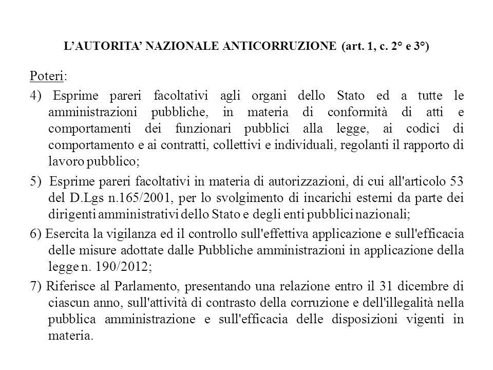 LAUTORITA NAZIONALE ANTICORRUZIONE (art. 1, c. 2° e 3°) Poteri: 4) Esprime pareri facoltativi agli organi dello Stato ed a tutte le amministrazioni pu