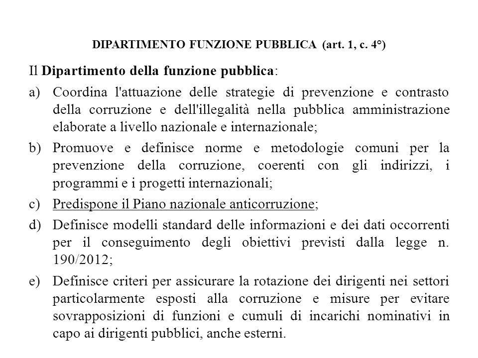 DIPARTIMENTO FUNZIONE PUBBLICA (art. 1, c. 4°) Il Dipartimento della funzione pubblica: a)Coordina l'attuazione delle strategie di prevenzione e contr