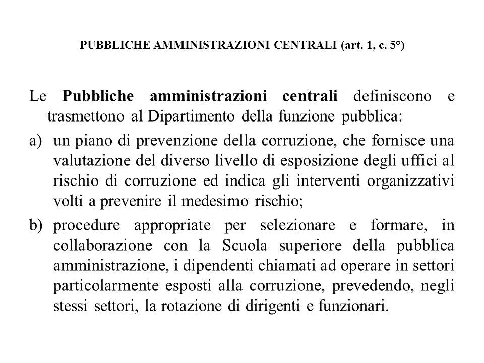 PUBBLICHE AMMINISTRAZIONI CENTRALI (art. 1, c. 5°) Le Pubbliche amministrazioni centrali definiscono e trasmettono al Dipartimento della funzione pubb