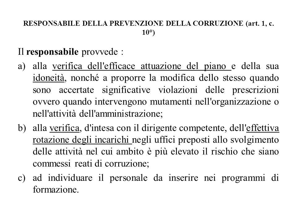 RESPONSABILE DELLA PREVENZIONE DELLA CORRUZIONE (art. 1, c. 10°) Il responsabile provvede : a)alla verifica dell'efficace attuazione del piano e della