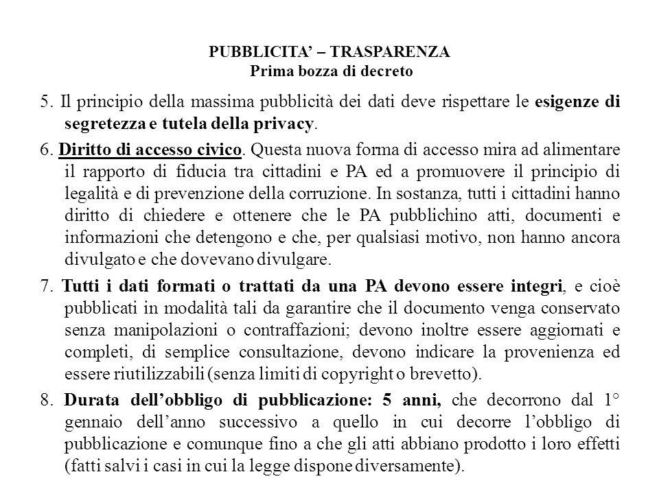 PUBBLICITA – TRASPARENZA Prima bozza di decreto 5. Il principio della massima pubblicità dei dati deve rispettare le esigenze di segretezza e tutela d