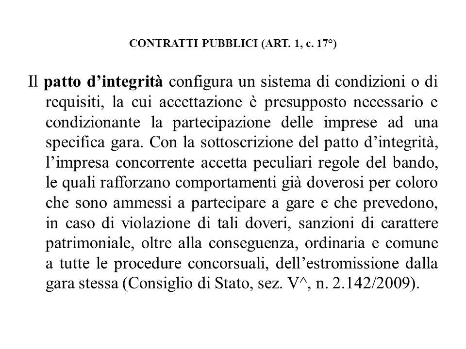 CONTRATTI PUBBLICI (ART. 1, c. 17°) Il patto dintegrità configura un sistema di condizioni o di requisiti, la cui accettazione è presupposto necessari
