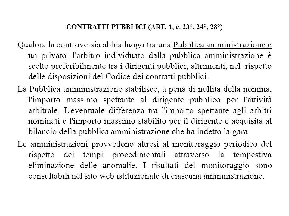 CONTRATTI PUBBLICI (ART. 1, c. 23°, 24°, 28°) Qualora la controversia abbia luogo tra una Pubblica amministrazione e un privato, l'arbitro individuato
