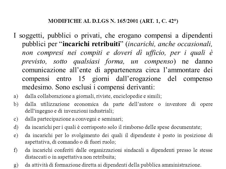 MODIFICHE AL D.LGS N. 165/2001 (ART. 1, C. 42°) I soggetti, pubblici o privati, che erogano compensi a dipendenti pubblici per incarichi retribuiti (i