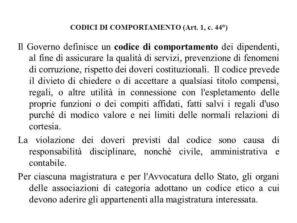 CODICI DI COMPORTAMENTO (Art. 1, c. 44°) Il Governo definisce un codice di comportamento dei dipendenti, al fine di assicurare la qualità di servizi,