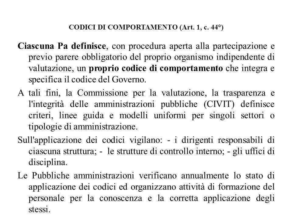 CODICI DI COMPORTAMENTO (Art. 1, c. 44°) Ciascuna Pa definisce, con procedura aperta alla partecipazione e previo parere obbligatorio del proprio orga