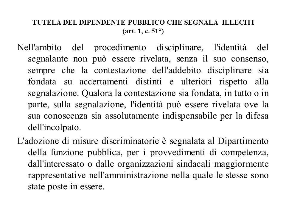 TUTELA DEL DIPENDENTE PUBBLICO CHE SEGNALA ILLECITI (art. 1, c. 51°) Nell'ambito del procedimento disciplinare, l'identità del segnalante non può esse