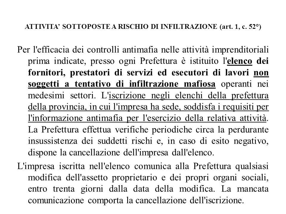 ATTIVITA SOTTOPOSTE A RISCHIO DI INFILTRAZIONE (art. 1, c. 52°) Per l'efficacia dei controlli antimafia nelle attività imprenditoriali prima indicate,