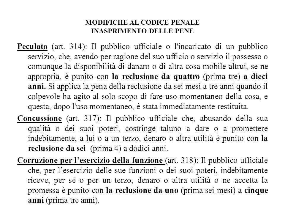 MODIFICHE AL CODICE PENALE INASPRIMENTO DELLE PENE Peculato (art. 314): Il pubblico ufficiale o l'incaricato di un pubblico servizio, che, avendo per