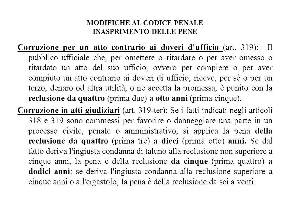 MODIFICHE AL CODICE PENALE INASPRIMENTO DELLE PENE Corruzione per un atto contrario ai doveri d'ufficio (art. 319): Il pubblico ufficiale che, per ome