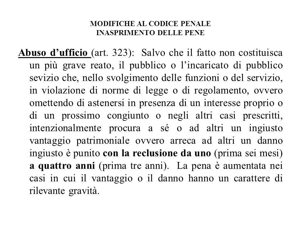 MODIFICHE AL CODICE PENALE INASPRIMENTO DELLE PENE Abuso dufficio (art. 323): Salvo che il fatto non costituisca un più grave reato, il pubblico o lin