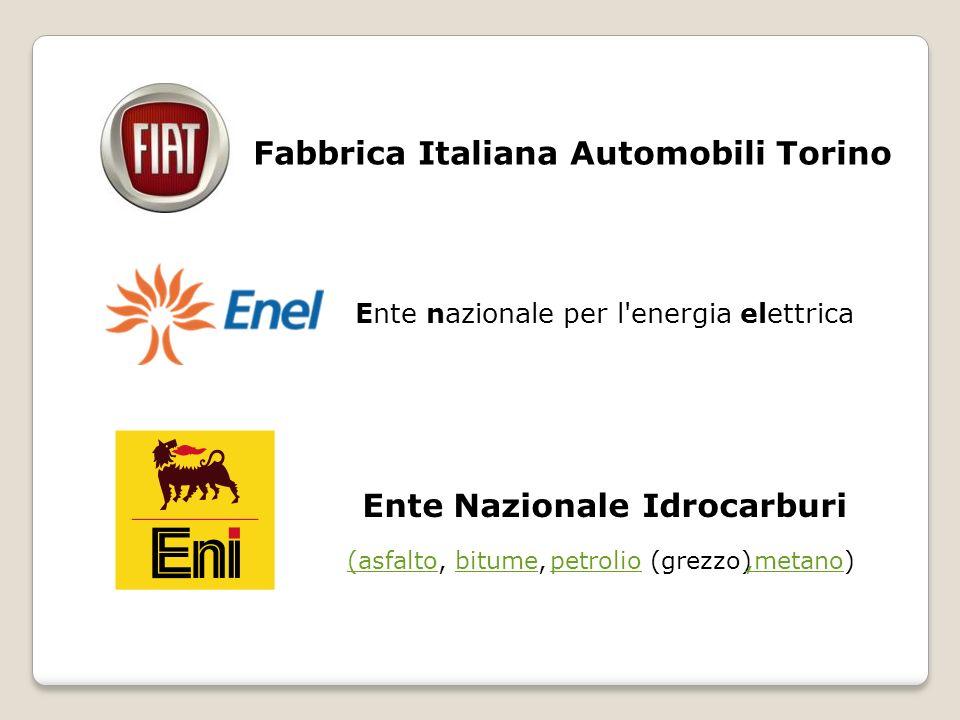 Fabbrica Italiana Automobili Torino Ente nazionale per l'energia elettrica Ente Nazionale Idrocarburi (asfalto(asfalto, bitume,bitumepetroliopetrolio