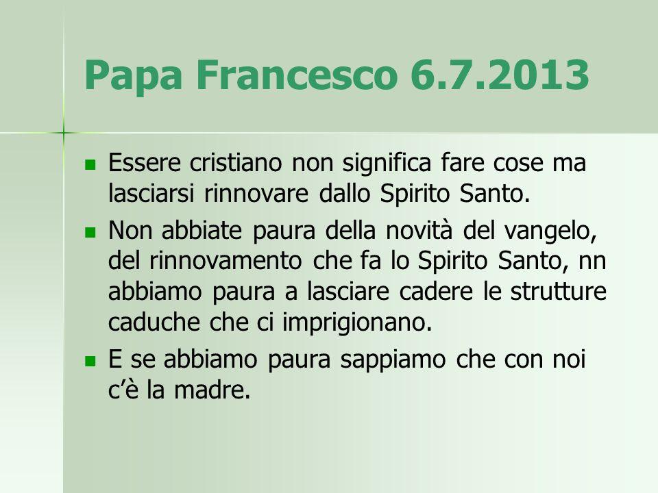 Papa Francesco 6.7.2013 Essere cristiano non significa fare cose ma lasciarsi rinnovare dallo Spirito Santo.
