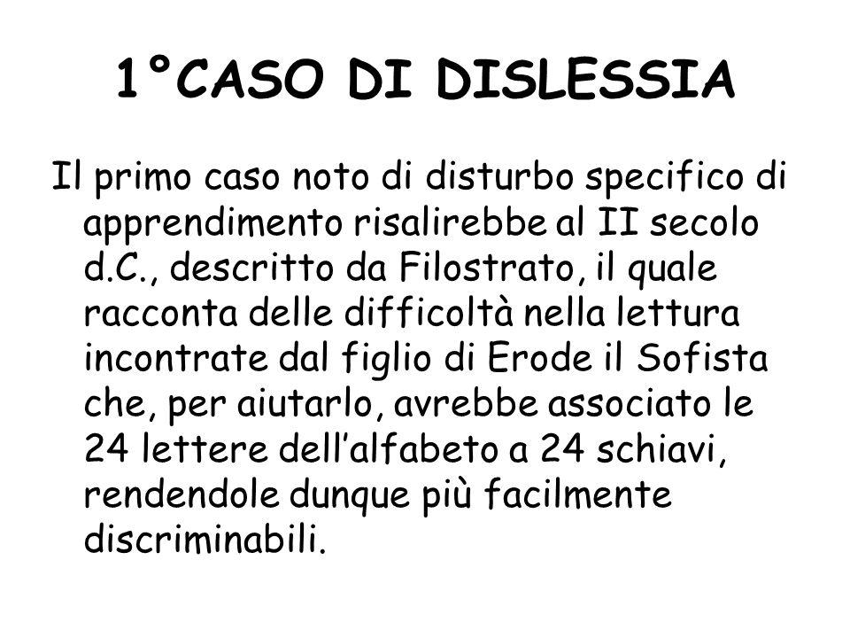 1°CASO DI DISLESSIA Il primo caso noto di disturbo specifico di apprendimento risalirebbe al II secolo d.C., descritto da Filostrato, il quale raccont