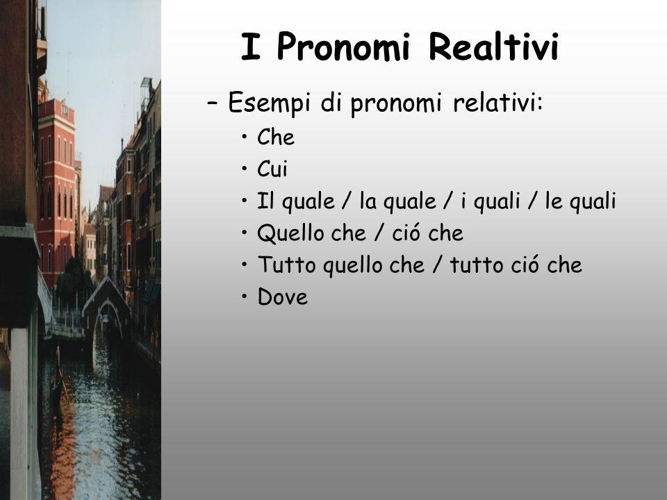 I Pronomi Realtivi –Esempi di pronomi relativi: Che Cui Il quale / la quale / i quali / le quali Quello che / ció che Tutto quello che / tutto ció che