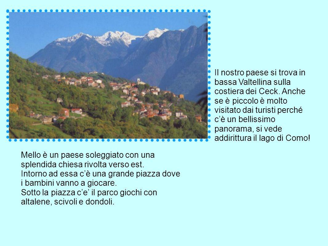 Il nostro paese si trova in bassa Valtellina sulla costiera dei Ceck. Anche se è piccolo è molto visitato dai turisti perché cè un bellissimo panorama