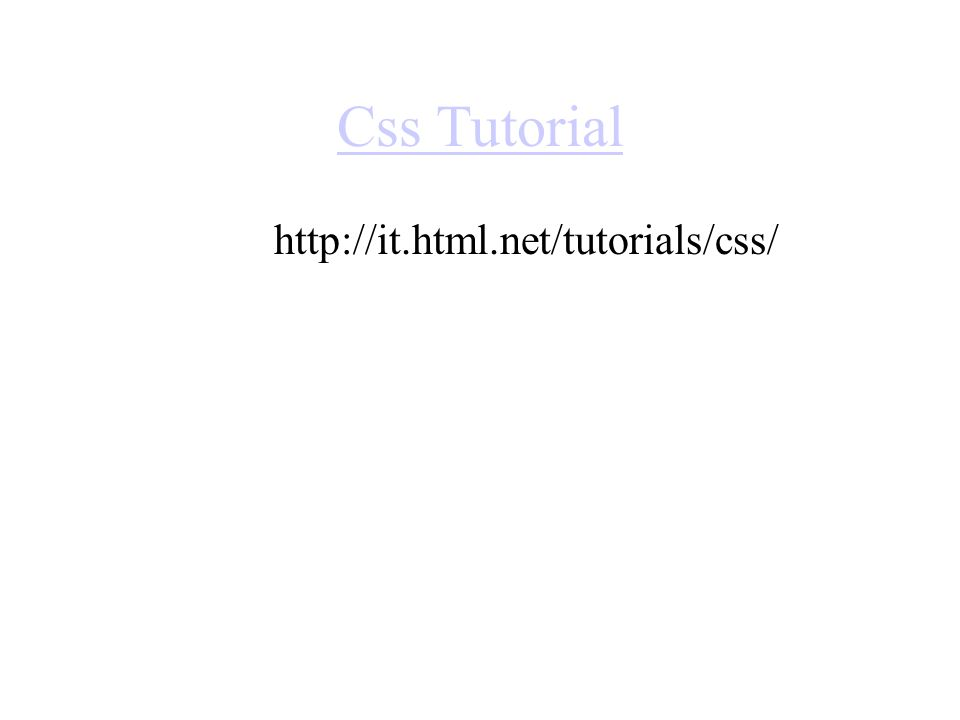 Css Tutorial http://it.html.net/tutorials/css/
