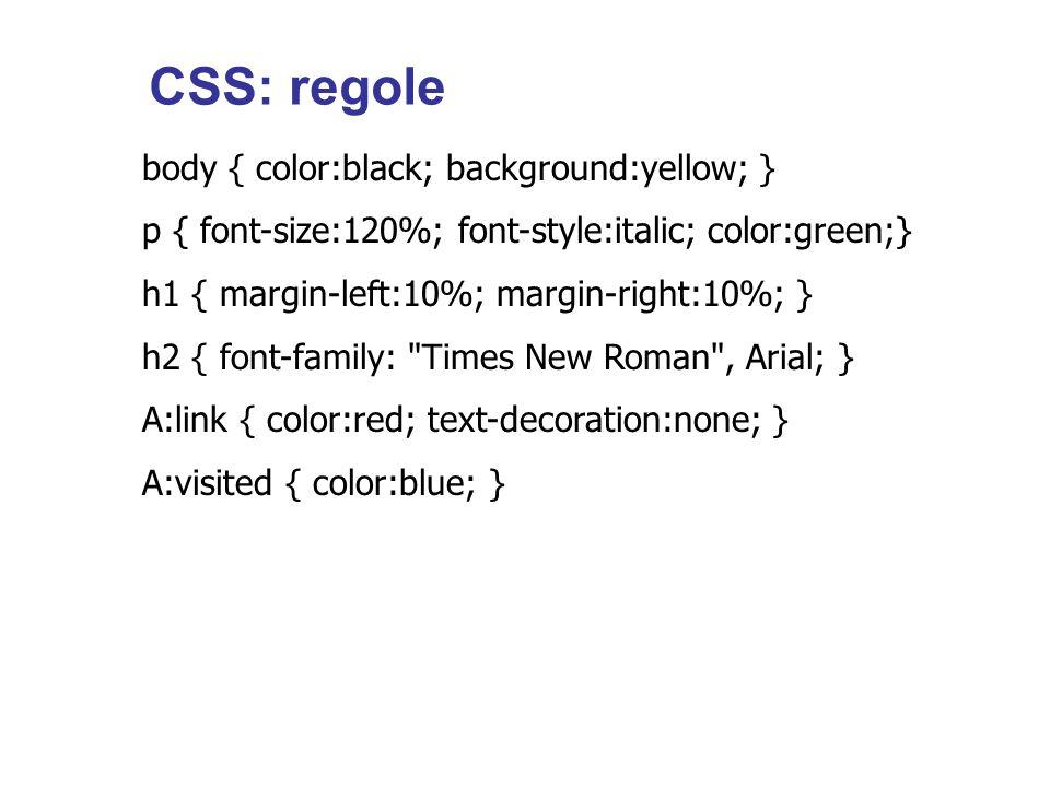 le regole stilistiche possono essere scritte nella parte usando il tag <!-- regole per definire gli stili --> NB: i commenti servono per evitare errori con i browser che non supportano i fogli di stile CSS: