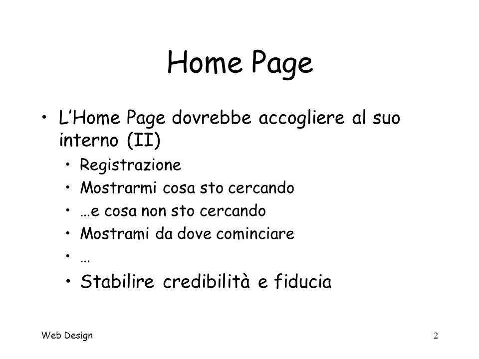 Web Design13 Home Page Attenzione a … –Mettere banner che non siano necessari –Promuovere tutto –Permettere che gli affari influenzino il progetto della Home Page