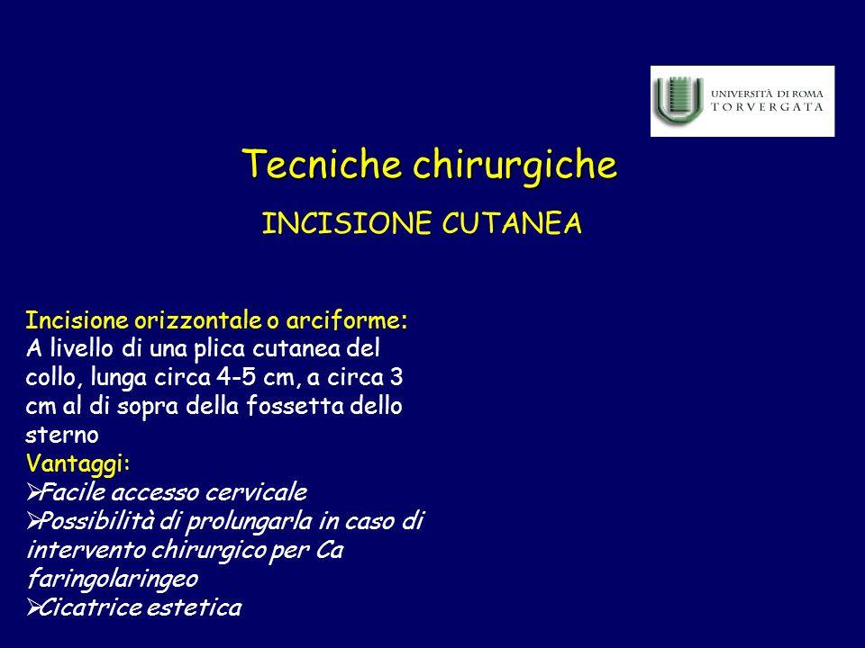 Tecniche chirurgiche INCISIONE CUTANEA Incisione orizzontale o arciforme : A livello di una plica cutanea del collo, lunga circa 4-5 cm, a circa 3 cm