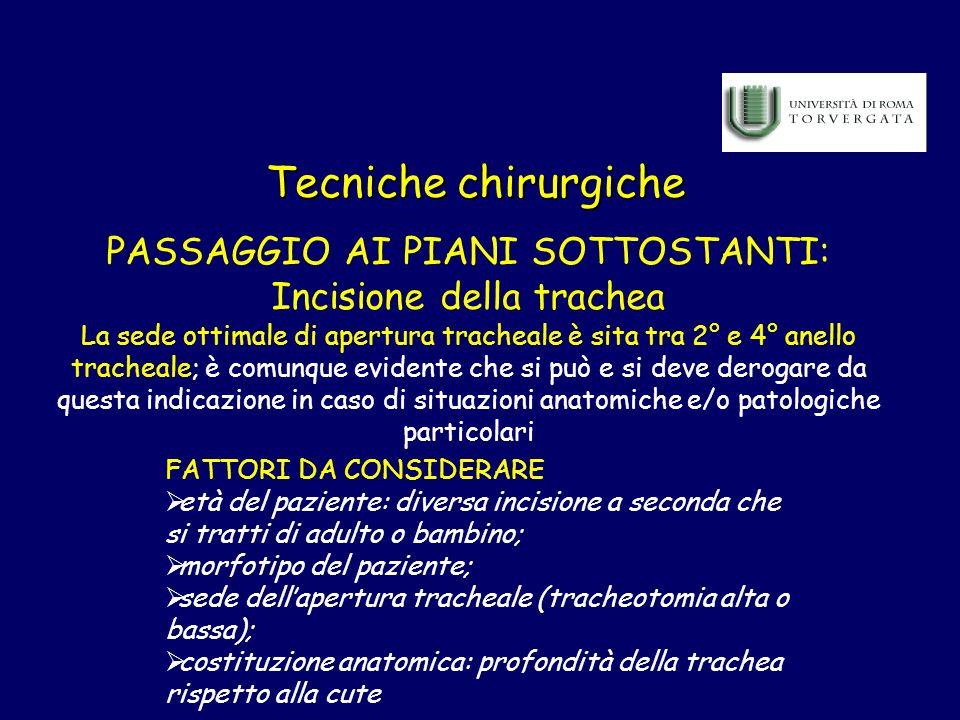 Tecniche chirurgiche PASSAGGIO AI PIANI SOTTOSTANTI: Incisione della trachea La sede ottimale di apertura tracheale è sita tra 2° e 4° anello tracheal