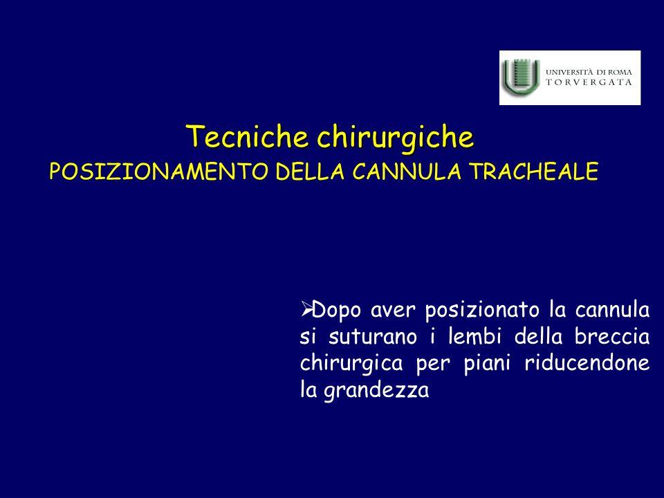 Tecniche chirurgiche POSIZIONAMENTO DELLA CANNULA TRACHEALE Dopo aver posizionato la cannula si suturano i lembi della breccia chirurgica per piani ri