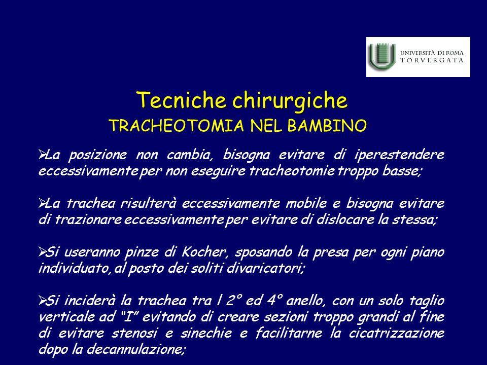 Tecniche chirurgiche TRACHEOTOMIA NEL BAMBINO La posizione non cambia, bisogna evitare di iperestendere eccessivamente per non eseguire tracheotomie t