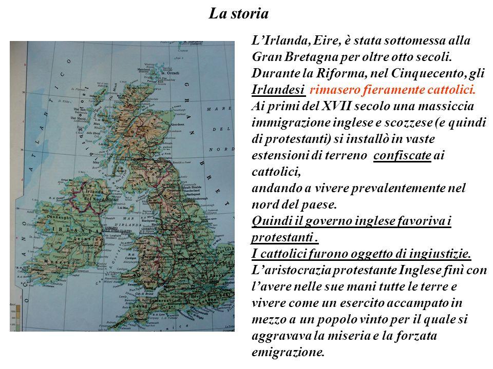 La storia LIrlanda, Eire, è stata sottomessa alla Gran Bretagna per oltre otto secoli. Durante la Riforma, nel Cinquecento, gli Irlandesi rimasero fie