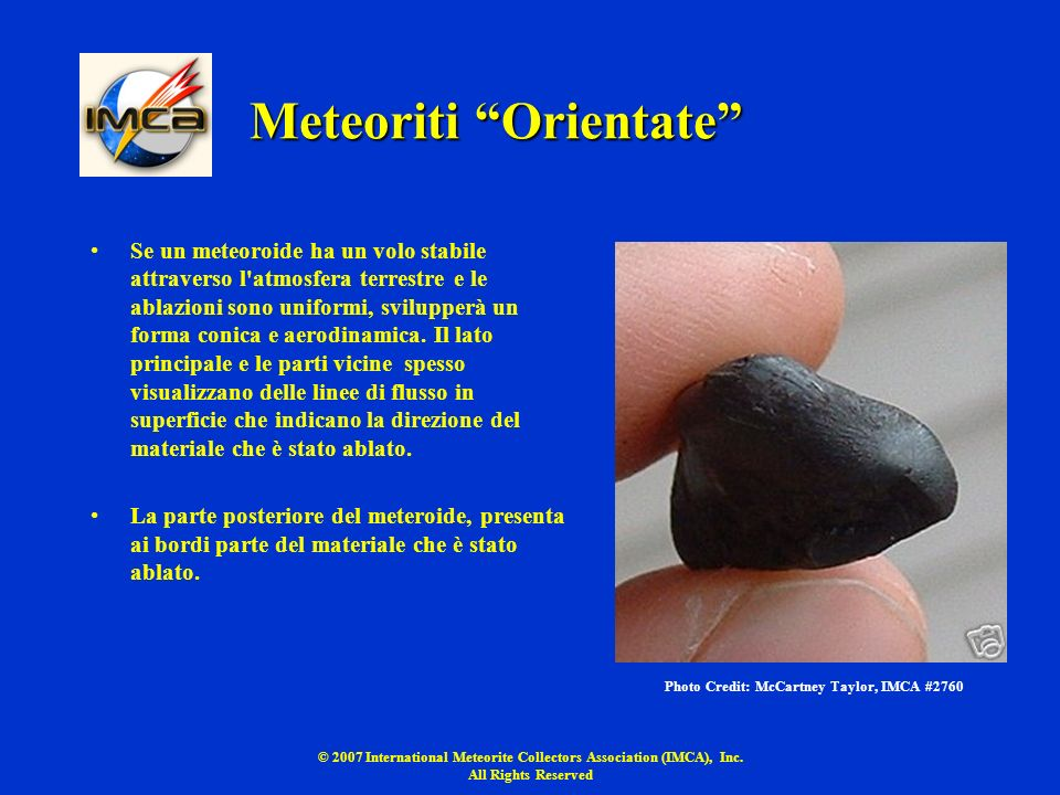 © 2007 International Meteorite Collectors Association (IMCA), Inc. All Rights Reserved Meteoriti Orientate Se un meteoroide ha un volo stabile attrave
