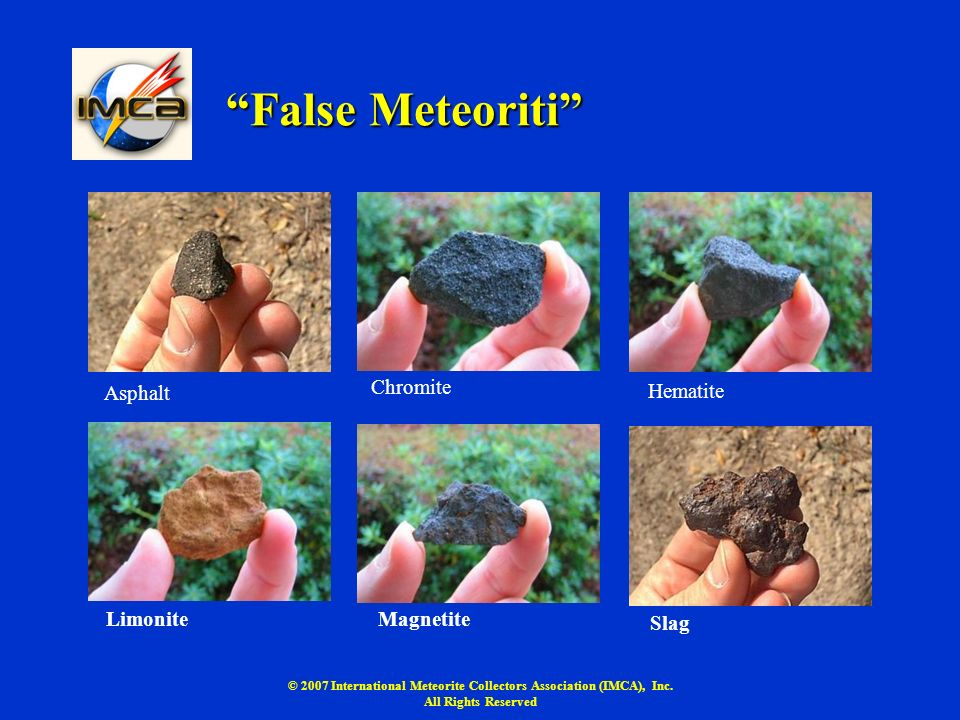© 2007 International Meteorite Collectors Association (IMCA), Inc. All Rights Reserved False Meteoriti Asphalt Chromite Hematite LimoniteMagnetite Sla