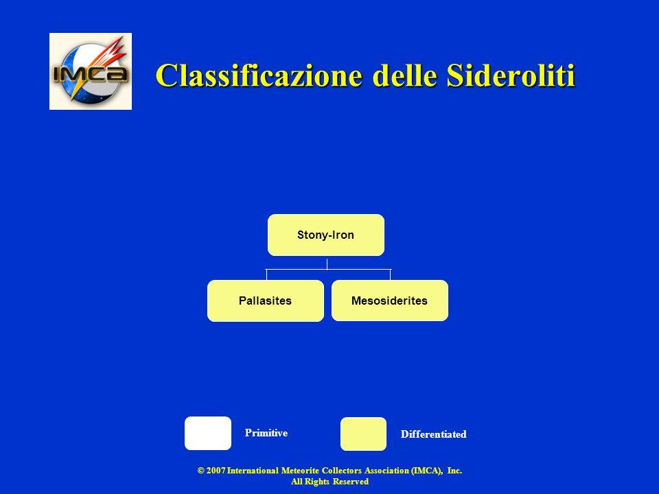© 2007 International Meteorite Collectors Association (IMCA), Inc. All Rights Reserved Classificazione delle Sideroliti Pallasites Mesosiderites Stony