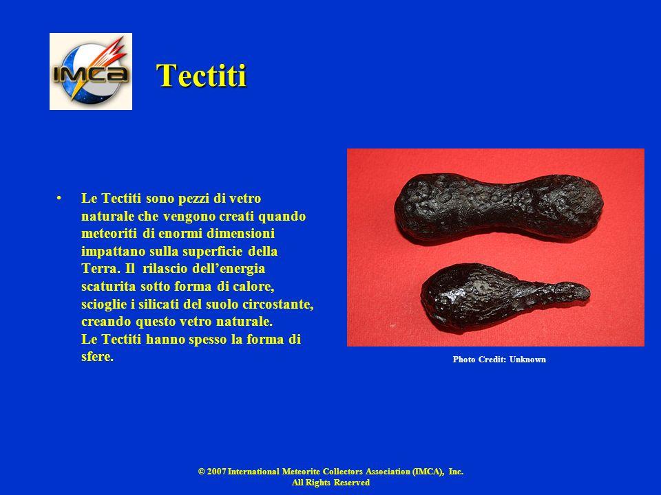 © 2007 International Meteorite Collectors Association (IMCA), Inc. All Rights Reserved Tectiti Le Tectiti sono pezzi di vetro naturale che vengono cre