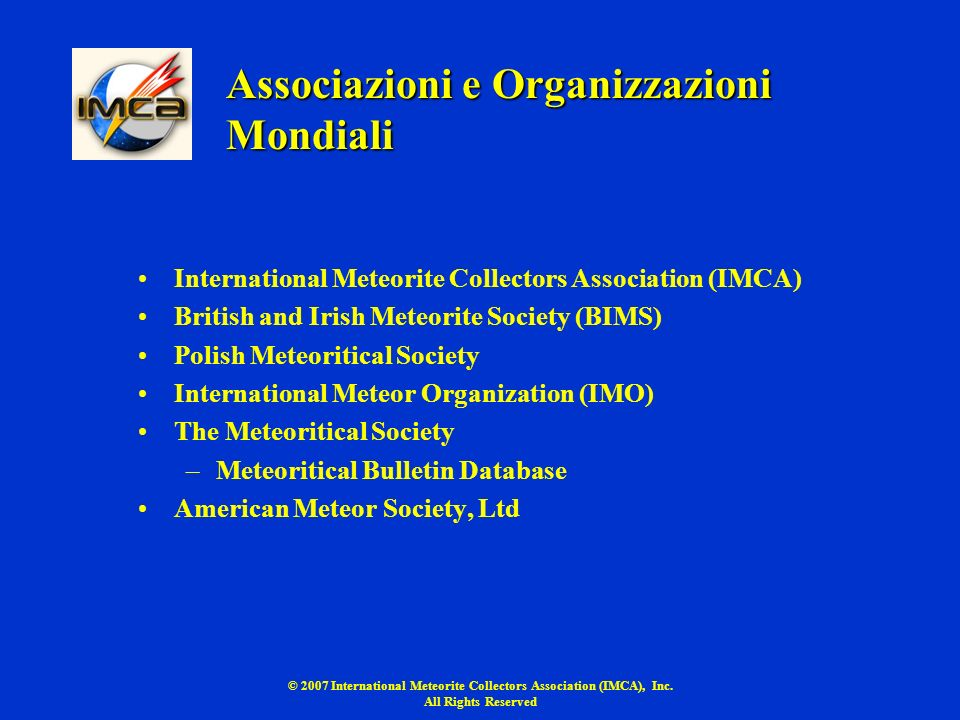 © 2007 International Meteorite Collectors Association (IMCA), Inc. All Rights Reserved Associazioni e Organizzazioni Mondiali International Meteorite