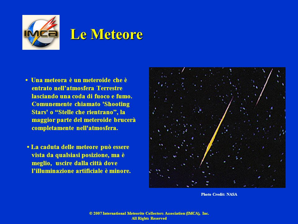 © 2007 International Meteorite Collectors Association (IMCA), Inc. All Rights Reserved Le Meteore Una meteora è un meteroide che è entrato nellatmosfe