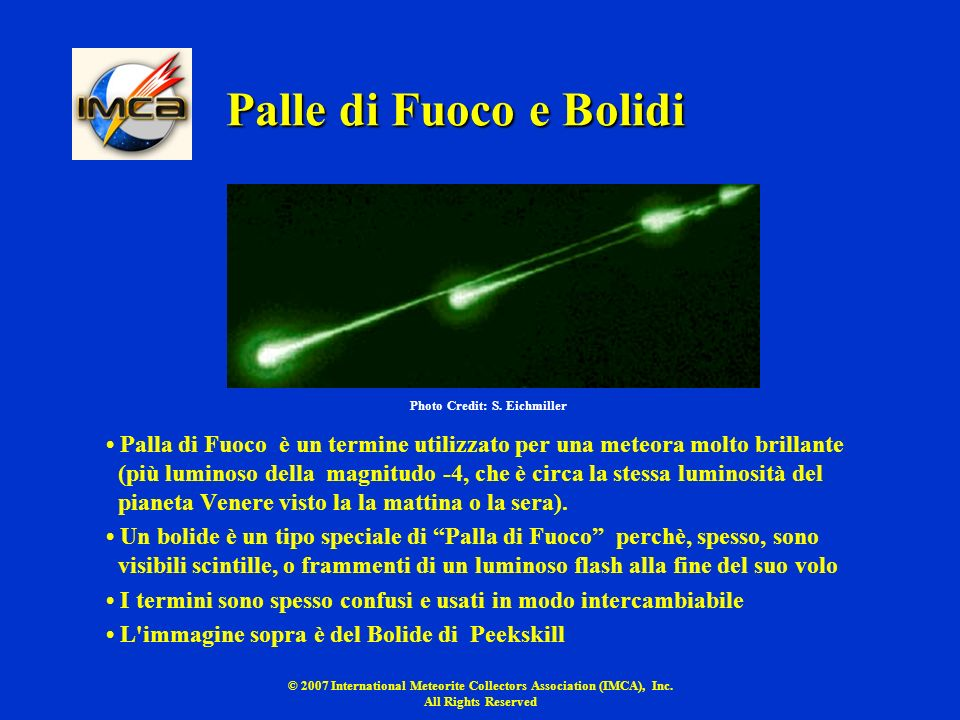 © 2007 International Meteorite Collectors Association (IMCA), Inc. All Rights Reserved Palle di Fuoco e Bolidi Palla di Fuoco è un termine utilizzato