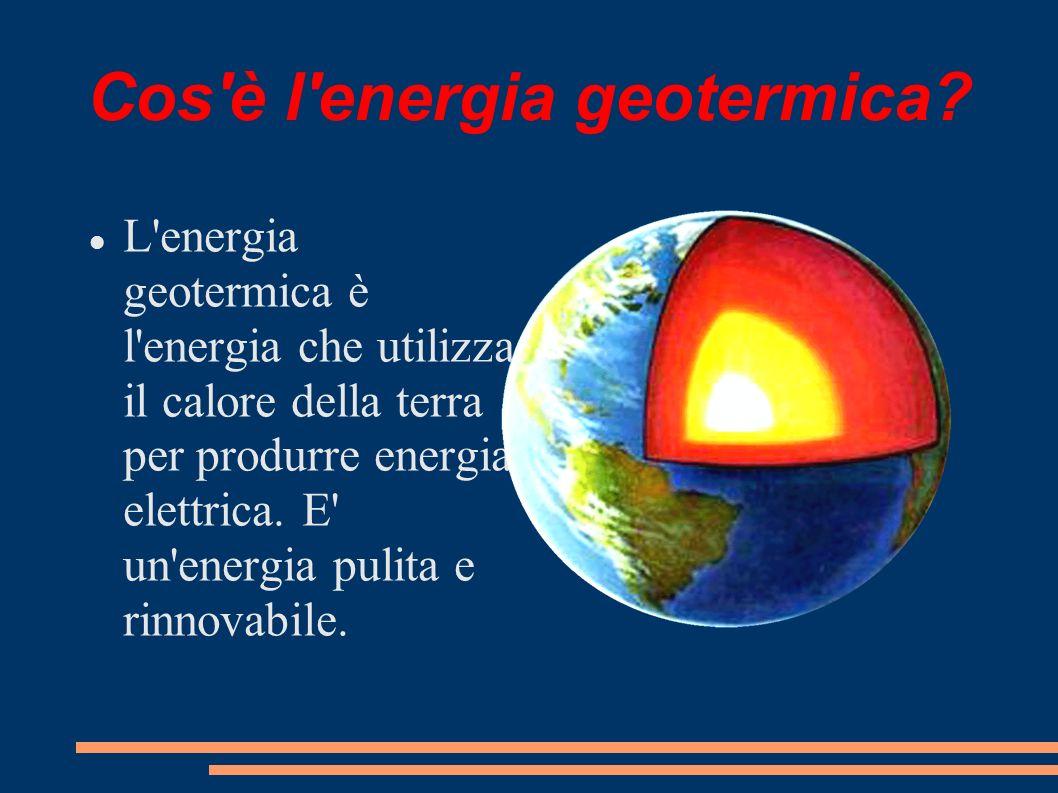Cos'è l'energia geotermica? L'energia geotermica è l'energia che utilizza il calore della terra per produrre energia elettrica. E' un'energia pulita e