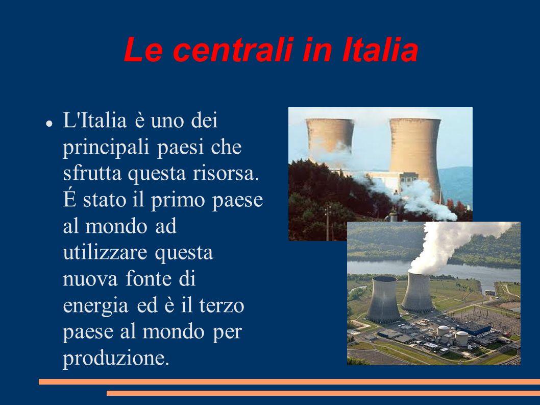 Le centrali in Italia L'Italia è uno dei principali paesi che sfrutta questa risorsa. É stato il primo paese al mondo ad utilizzare questa nuova fonte