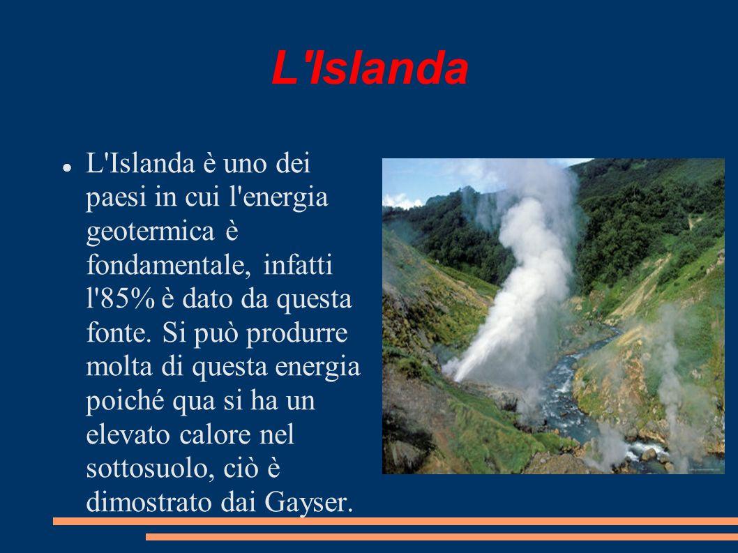 L'Islanda L'Islanda è uno dei paesi in cui l'energia geotermica è fondamentale, infatti l'85% è dato da questa fonte. Si può produrre molta di questa