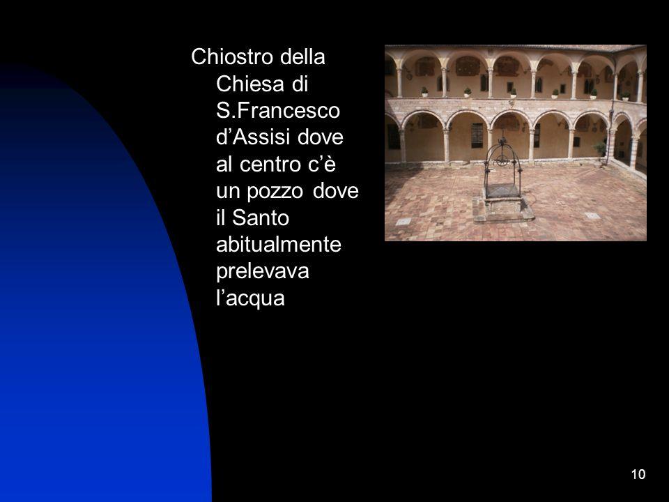 10 Chiostro della Chiesa di S.Francesco dAssisi dove al centro cè un pozzo dove il Santo abitualmente prelevava lacqua