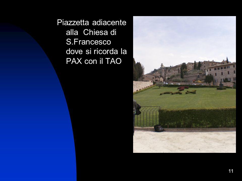 11 Piazzetta adiacente alla Chiesa di S.Francesco dove si ricorda la PAX con il TAO