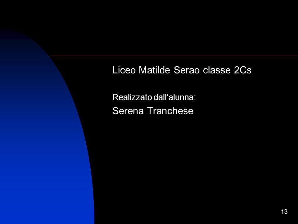 13 Liceo Matilde Serao classe 2Cs Realizzato dallalunna: Serena Tranchese