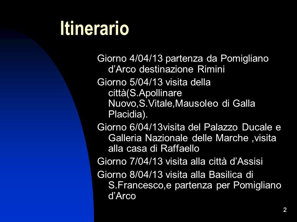 2 Itinerario Giorno 4/04/13 partenza da Pomigliano dArco destinazione Rimini Giorno 5/04/13 visita della città(S.Apollinare Nuovo,S.Vitale,Mausoleo di