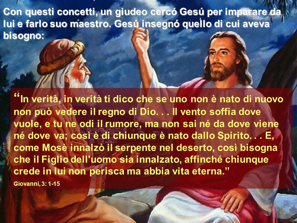 In verità, in verità ti dico che se uno non è nato di nuovo non può vedere il regno di Dio...
