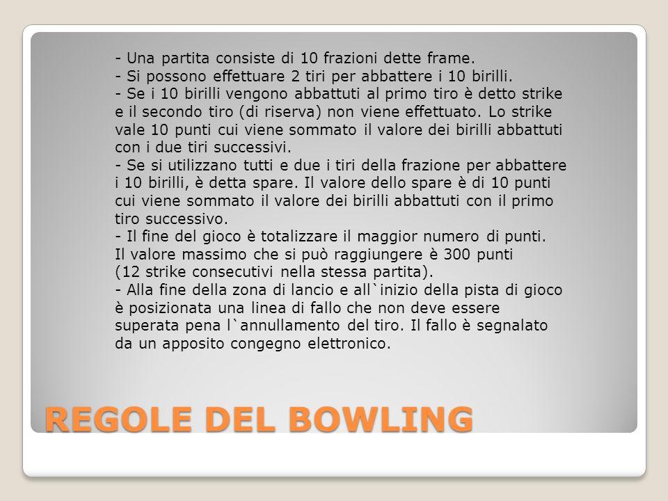 REGOLE DEL BOWLING - Una partita consiste di 10 frazioni dette frame.
