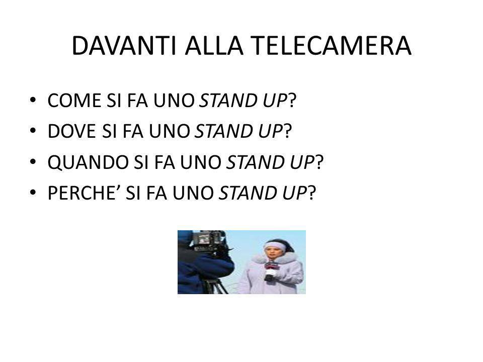 DAVANTI ALLA TELECAMERA COME SI FA UNO STAND UP? DOVE SI FA UNO STAND UP? QUANDO SI FA UNO STAND UP? PERCHE SI FA UNO STAND UP?