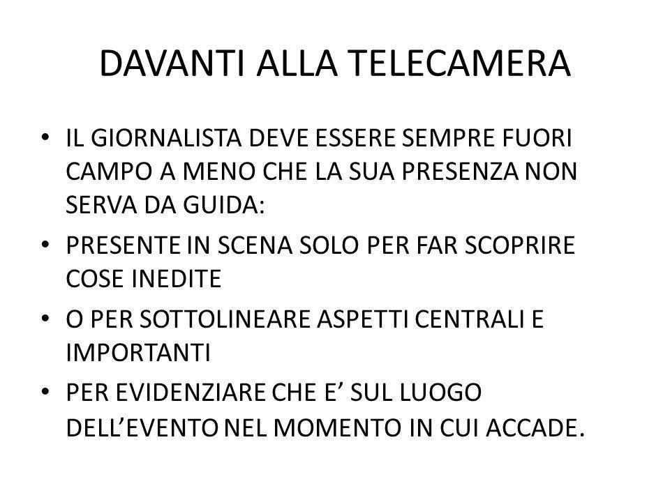 DAVANTI ALLA TELECAMERA GUARDARE VERSO LA TELECAMERA NON GESTICOLARE (SOPRATTUTTO COL MICROFONO).